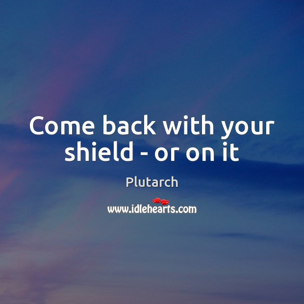 Come back with your shield – or on it Image