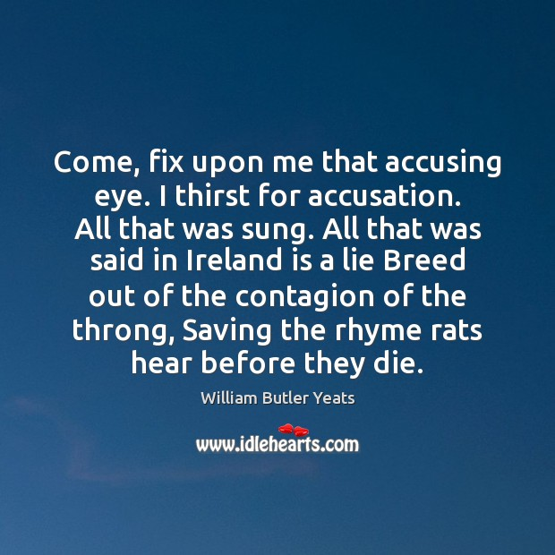Come, fix upon me that accusing eye. I thirst for accusation. All Image