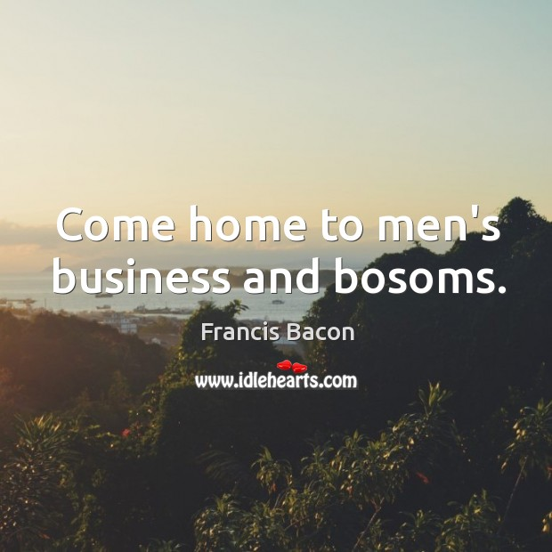 Image, Come home to men's business and bosoms.
