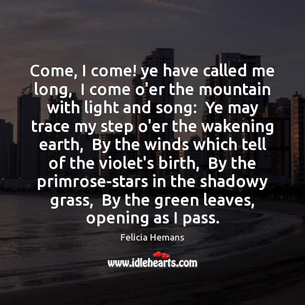 Come, I come! ye have called me long,  I come o'er the Felicia Hemans Picture Quote