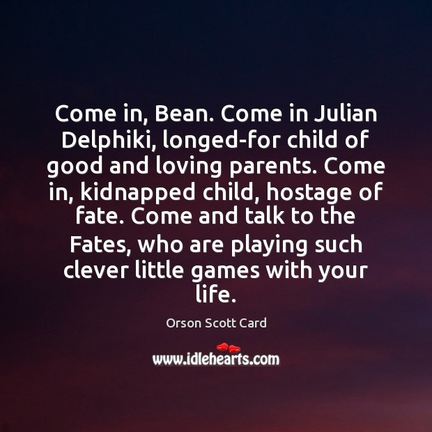 Image, Come in, Bean. Come in Julian Delphiki, longed-for child of good and