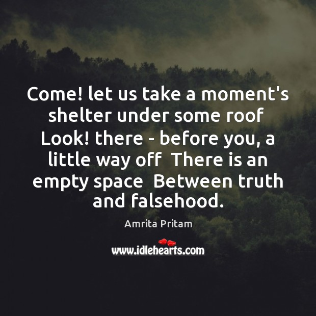 Image, Come! let us take a moment's shelter under some roof  Look! there