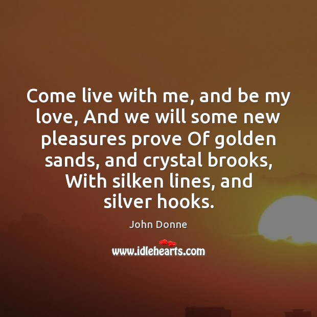 Come live with me, and be my love, And we will some John Donne Picture Quote