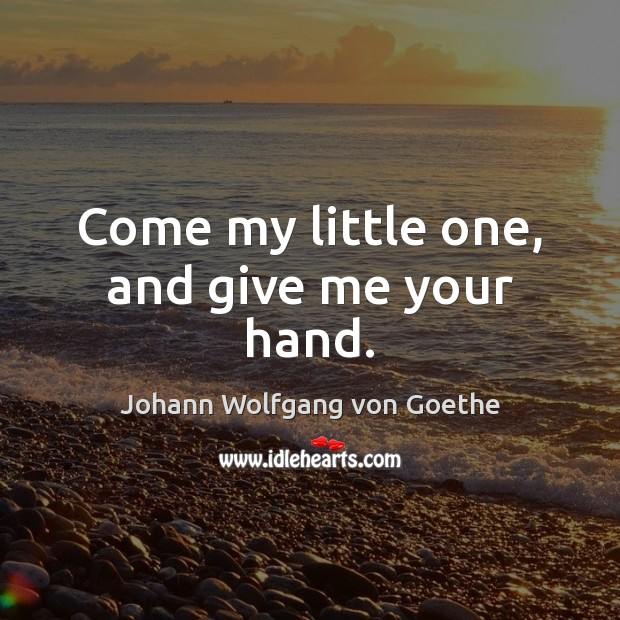 Come my little one, and give me your hand. Image