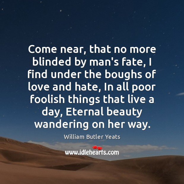 Come near, that no more blinded by man's fate, I find under Love and Hate Quotes Image