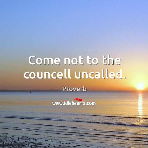Come not to the councell uncalled. Image