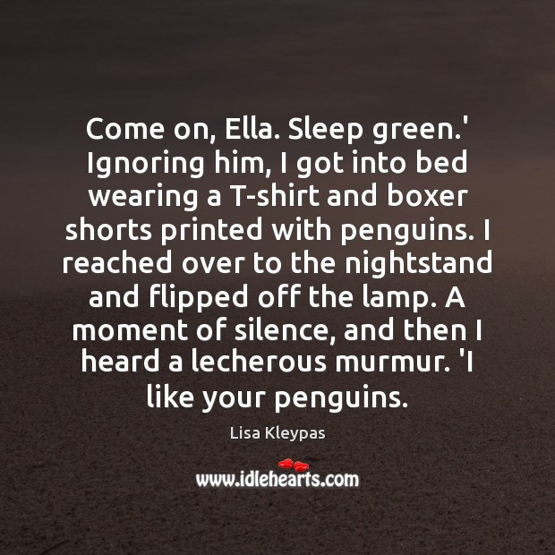 Come on, Ella. Sleep green.' Ignoring him, I got into bed Image