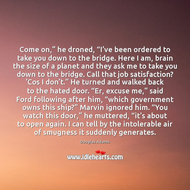 """Come on,"""" he droned, """"I've been ordered to take you down Douglas Adams Picture Quote"""