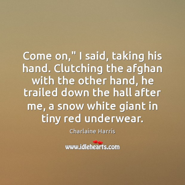 """Come on,"""" I said, taking his hand. Clutching the afghan with the Image"""