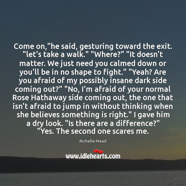 """Come on,""""he said, gesturing toward the exit. """"let's take a walk."""" """" Richelle Mead Picture Quote"""