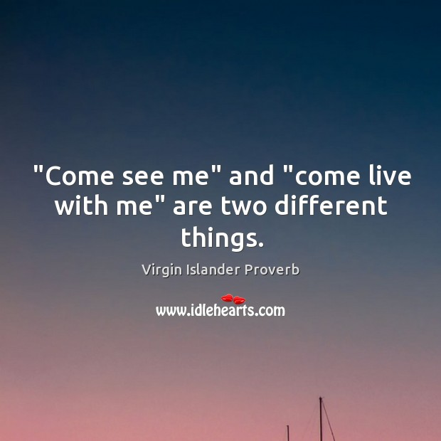 """come see me"" and ""come live with me"" are two different things. Virgin Islander Proverbs Image"