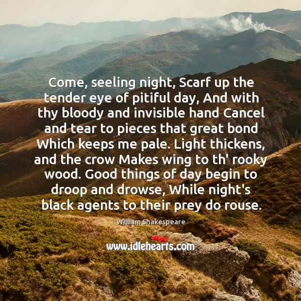 Come, seeling night, Scarf up the tender eye of pitiful day, And Image