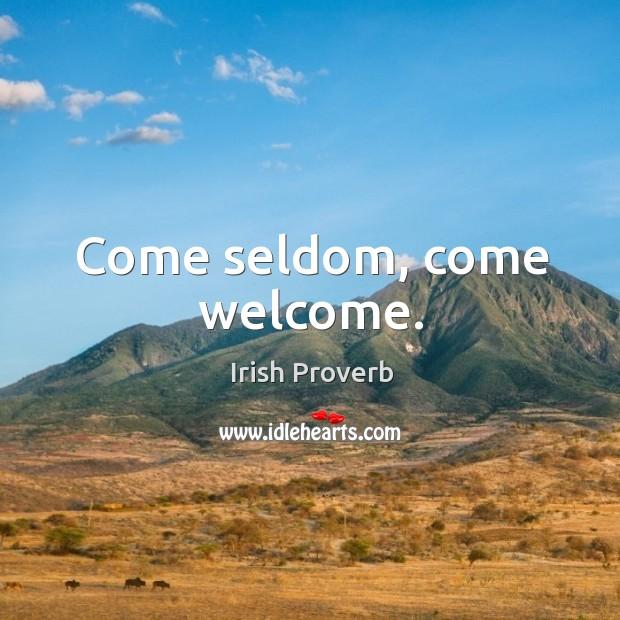 Come seldom, come welcome. Irish Proverbs Image