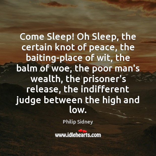 Come Sleep! Oh Sleep, the certain knot of peace, the baiting-place of Philip Sidney Picture Quote