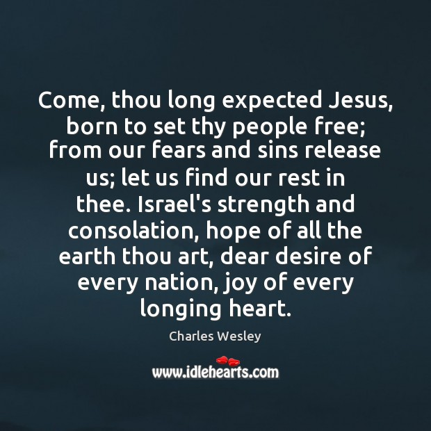 Image, Come, thou long expected Jesus, born to set thy people free; from