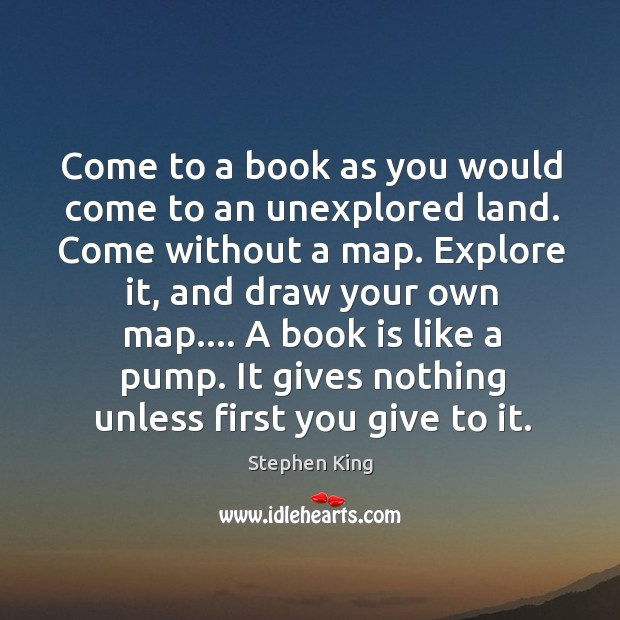 Image, Come to a book as you would come to an unexplored land.