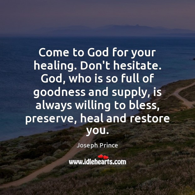 Come to God for your healing. Don't hesitate. God, who is so Joseph Prince Picture Quote
