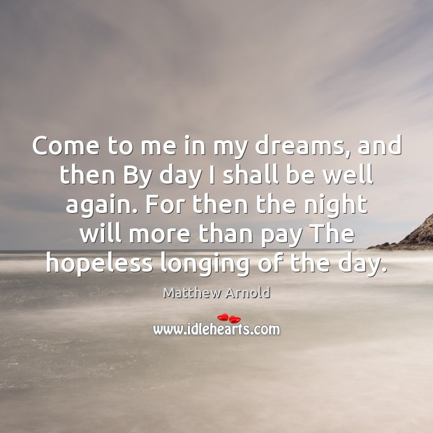 Come to me in my dreams, and then By day I shall Image