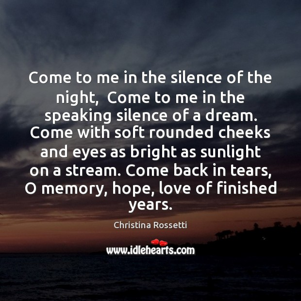 Come to me in the silence of the night,  Come to me Christina Rossetti Picture Quote