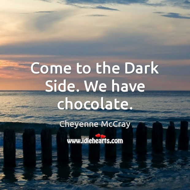 Come to the Dark Side. We have chocolate. Image