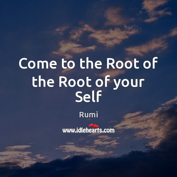 Come to the Root of the Root of your Self Image