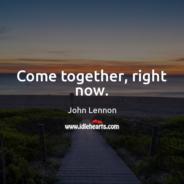 Image, Come together, right now.