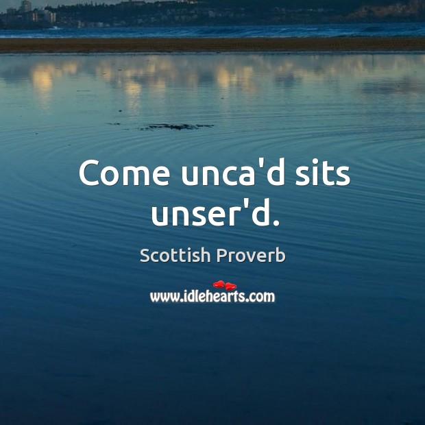 Come unca'd sits unser'd. Scottish Proverbs Image