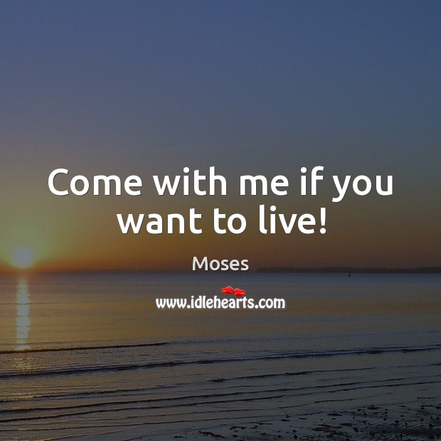 Come with me if you want to live! Image