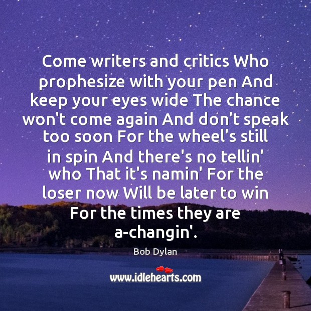 Image, Come writers and critics Who prophesize with your pen And keep your