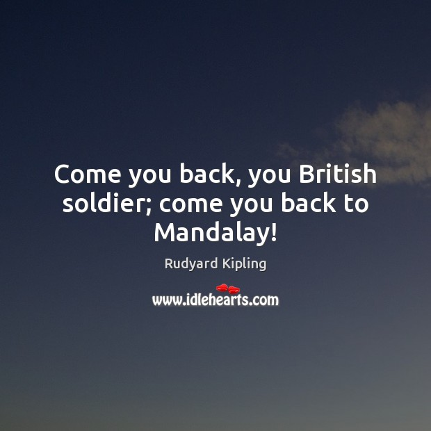 Image, Come you back, you British soldier; come you back to Mandalay!