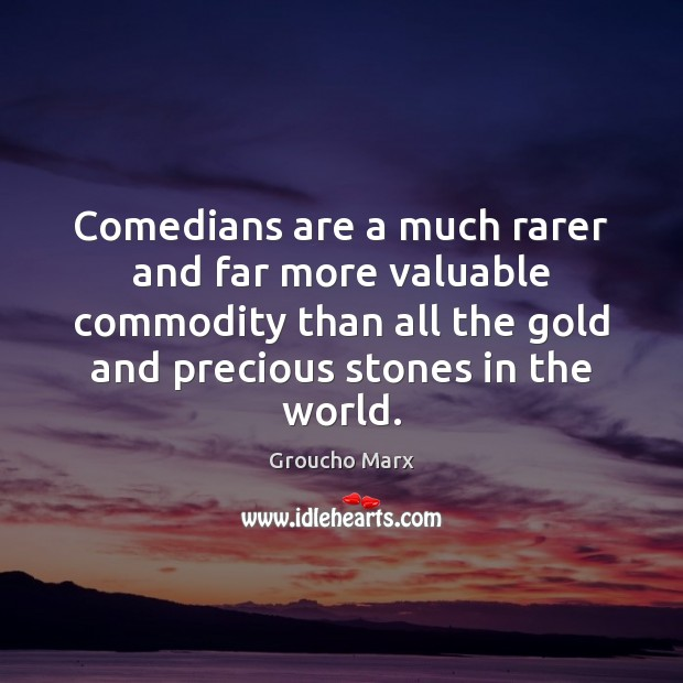 Image, Comedians are a much rarer and far more valuable commodity than all