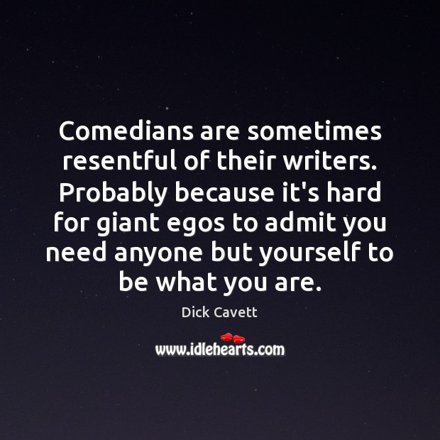Comedians are sometimes resentful of their writers. Probably because it's hard for Dick Cavett Picture Quote