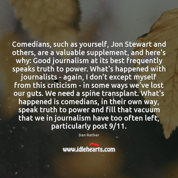 Image, Comedians, such as yourself, Jon Stewart and others, are a valuable supplement,
