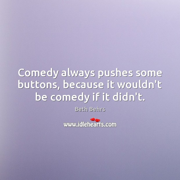Image, Comedy always pushes some buttons, because it wouldn't be comedy if it didn't.