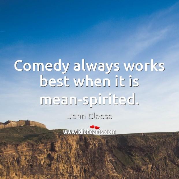 Comedy always works best when it is mean-spirited. Image