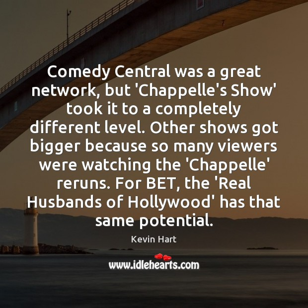 Comedy Central was a great network, but 'Chappelle's Show' took it to Kevin Hart Picture Quote