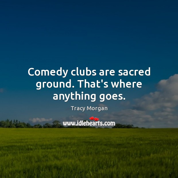 Image, Comedy clubs are sacred ground. That's where anything goes.