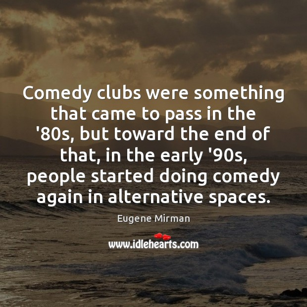 Image, Comedy clubs were something that came to pass in the '80s,