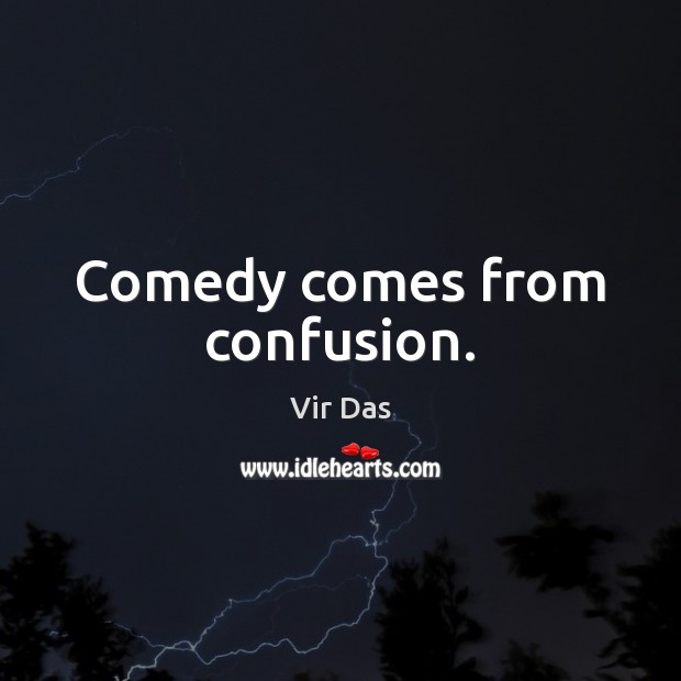 Comedy comes from confusion. Vir Das Picture Quote