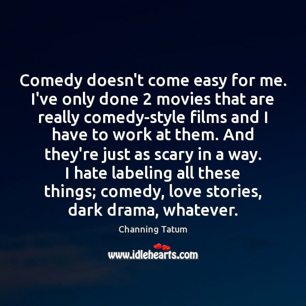 Comedy doesn't come easy for me. I've only done 2 movies that are Hate Quotes Image