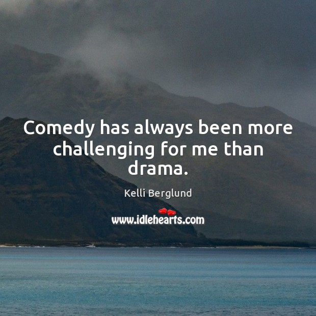 Comedy has always been more challenging for me than drama. Image