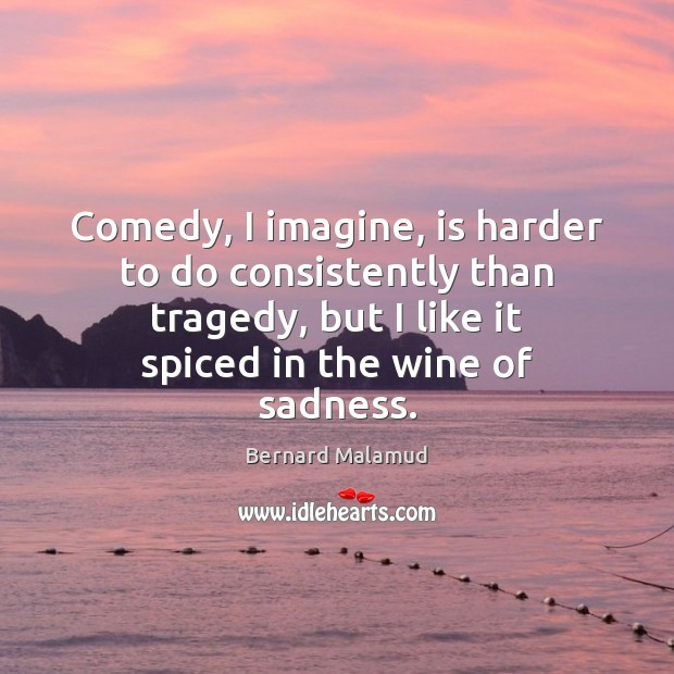 Comedy, I imagine, is harder to do consistently than tragedy, but I Image
