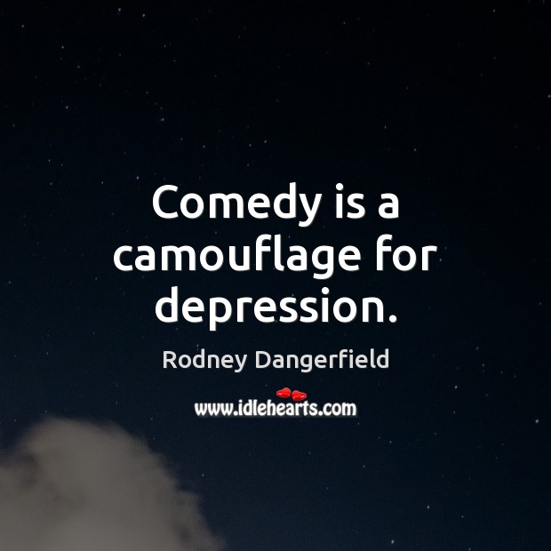 Image, Comedy is a camouflage for depression.
