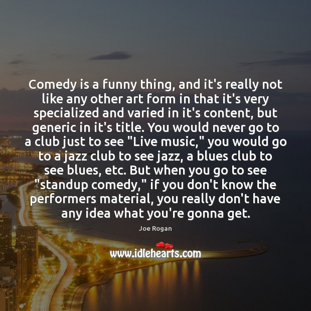 Joe Rogan Picture Quote image saying: Comedy is a funny thing, and it's really not like any other