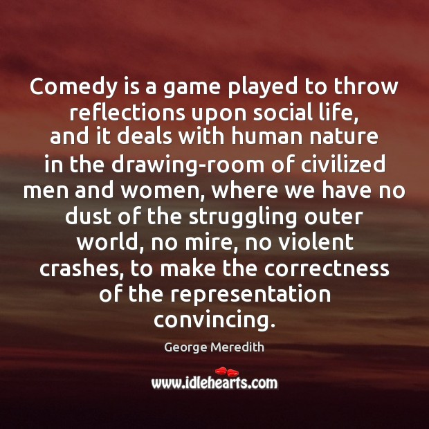 Comedy is a game played to throw reflections upon social life, and Image