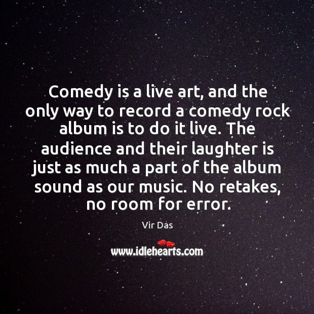 Comedy is a live art, and the only way to record a Vir Das Picture Quote