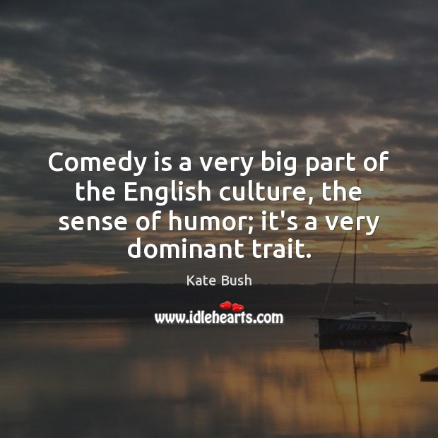 Comedy is a very big part of the English culture, the sense Image