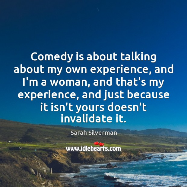 Image, Comedy is about talking about my own experience, and I'm a woman,