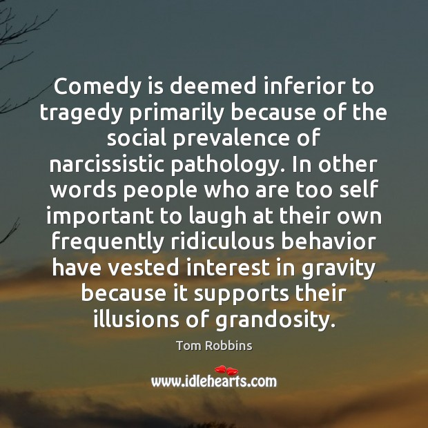 Comedy is deemed inferior to tragedy primarily because of the social prevalence Image