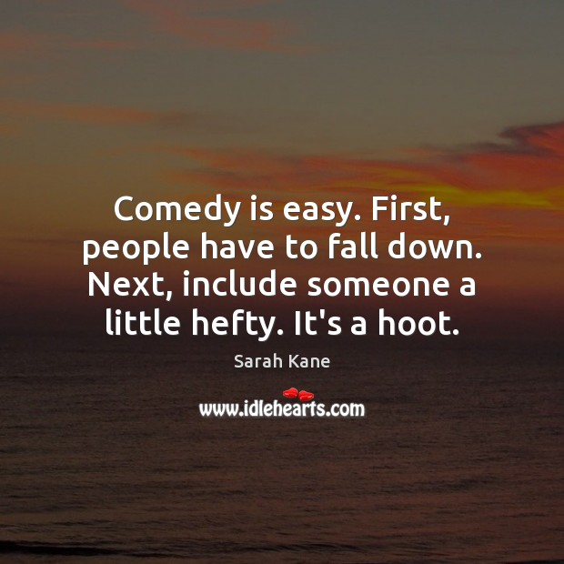 Comedy is easy. First, people have to fall down. Next, include someone Image